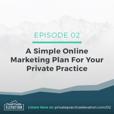 02. A Simple Online Marketing Plan For Your Private Practice