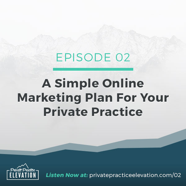 #02: A Simple Online Marketing Plan For Your Private Practice