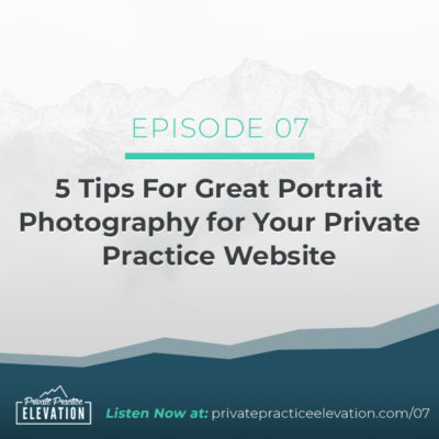 07. 5 Tips For Great Portrait Photography for Your Private Practice Website