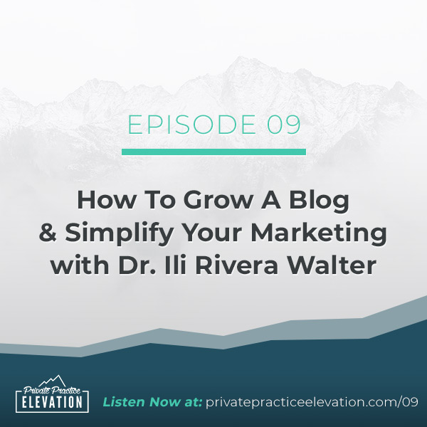 09. How To Grow A Blog Community & Simplify Your Marketing with Dr. Ili Rivera Walter