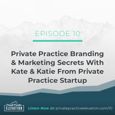 10. Private Practice Branding & Marketing Secrets With Kate & Katie From Private Practice Startup