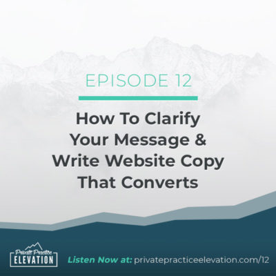 12. How To Clarify Your Marketing Message & Write Therapy Website Copy That Converts with Danny Peavey