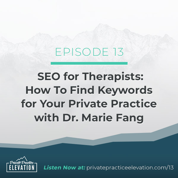 13. SEO for Therapists: How To Find Keywords for Your Private Practice with Dr. Marie Fang