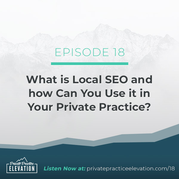18. What is Local SEO and how Can You Use it in Your Private Practice?