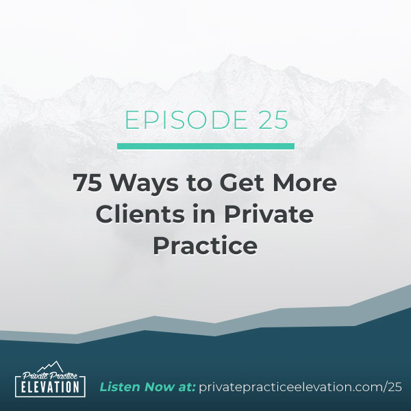 25. 75 Ways to Get More Clients in Private Practice
