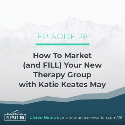 28. How To Market (and FILL) Your New Therapy Group with Katie Keates May