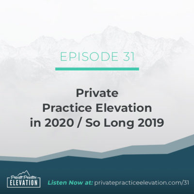 31. Private Practice Elevation in 2020 / So Long 2019