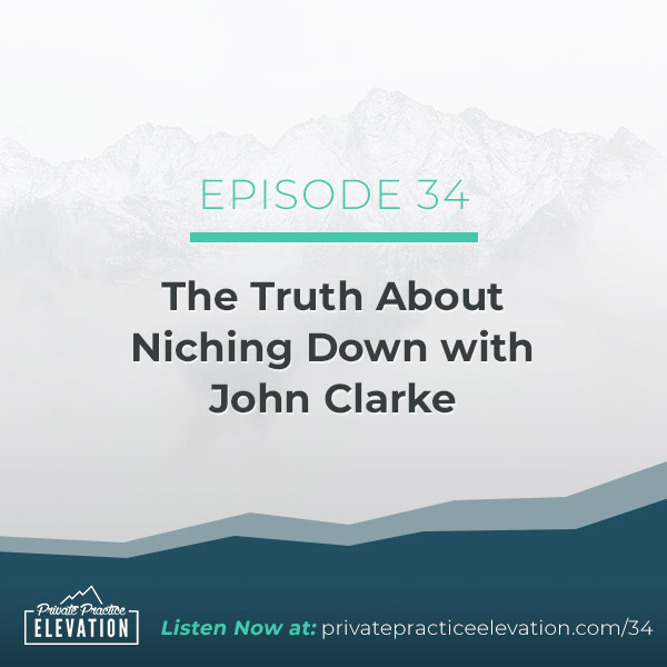 34. The Truth About Niching Down with John Clarke