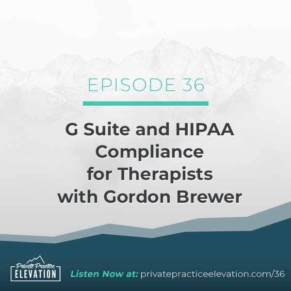 36. G Suite and HIPAA Compliance for Therapists with Gordon Brewer