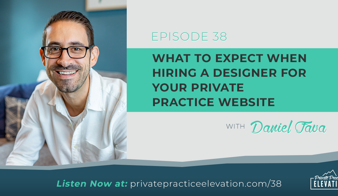 38. What to Expect When Hiring A Designer For Your Private Practice Website