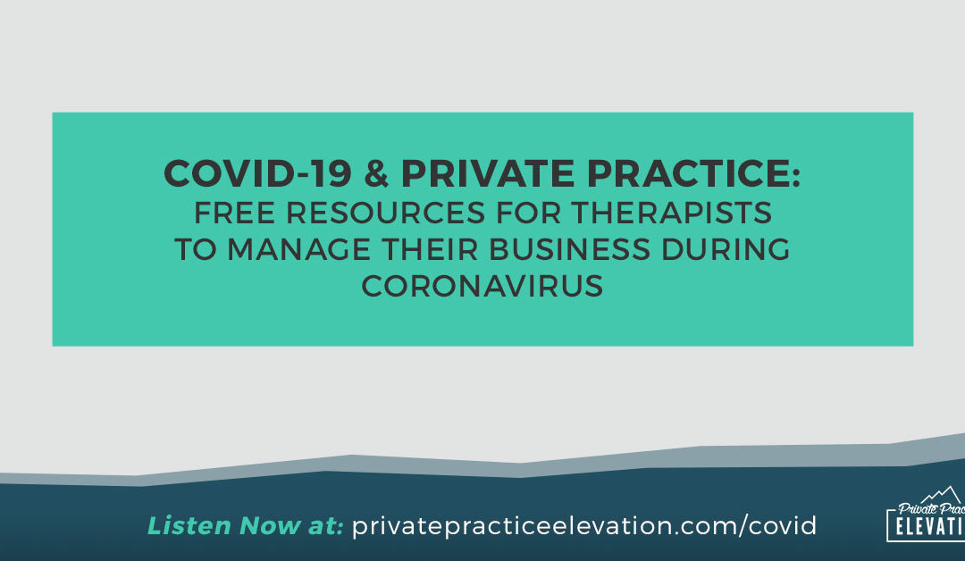 COVID-19 & Private Practice: Free Resources to Help Therapists Manage Their Business During Coronavirus