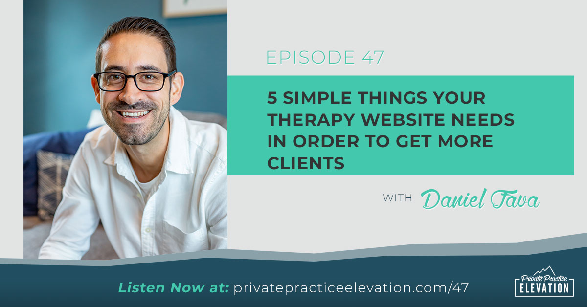 47. 5 Simple Things Your Therapy Website Needs in Order To Get More Clients