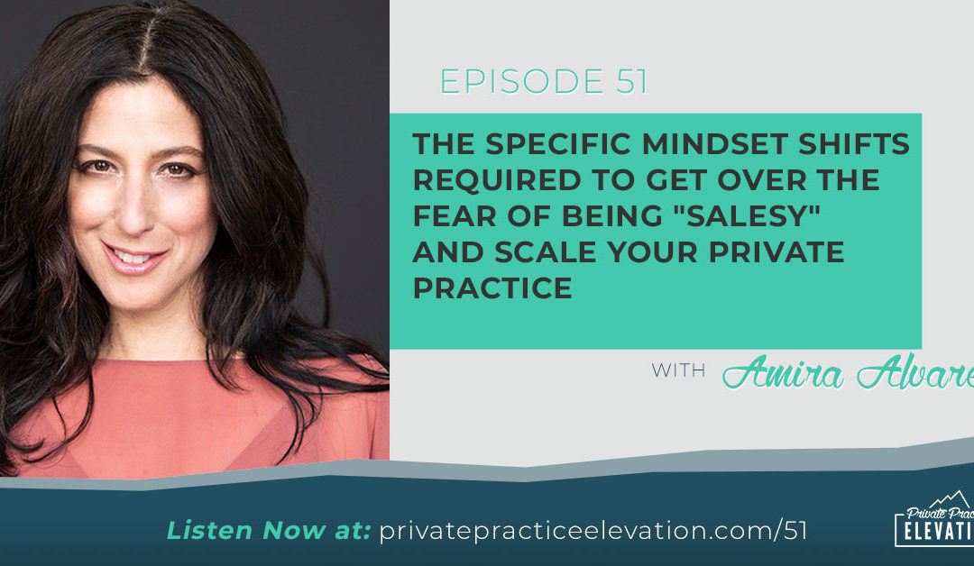 "51. The Specific Mindset Shifts Required to Get Over the Fear of Being ""salesy"" and Scale Your Private Practice – w/ Amira Alvarez"