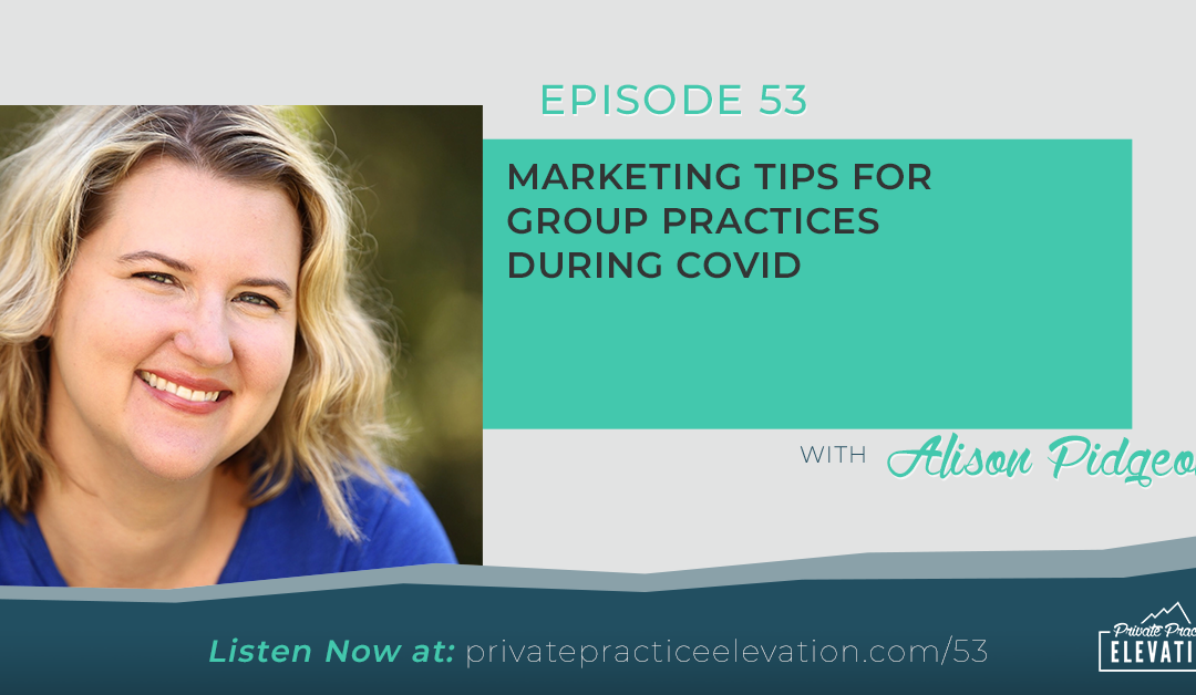 53. Marketing Tips for Group Practices During COVID with Alison Pidgeon