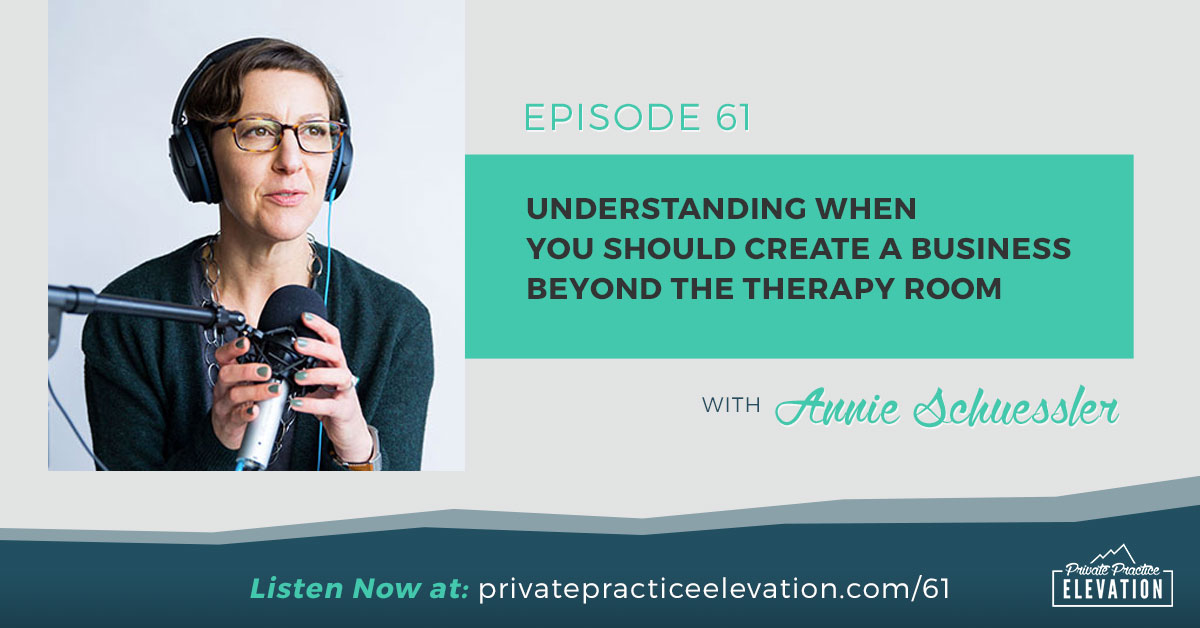 61. Understanding When You Should Create A Business Beyond the Therapy Room w/ Annie Schuessler
