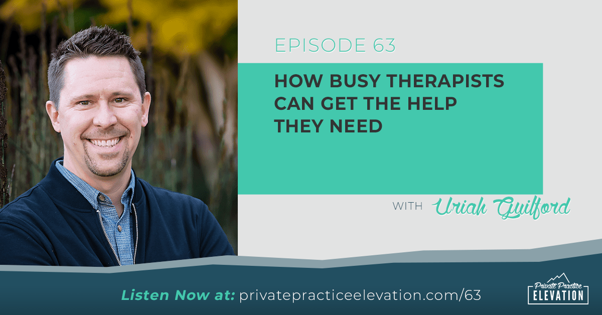 63. How Busy Therapists Can Get The Help They Need with Uriah Guilford