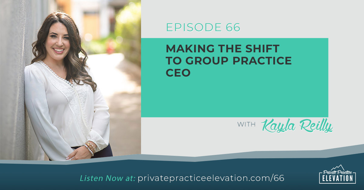 66. Making The Shift To Group Practice CEO with Kayla Reilly