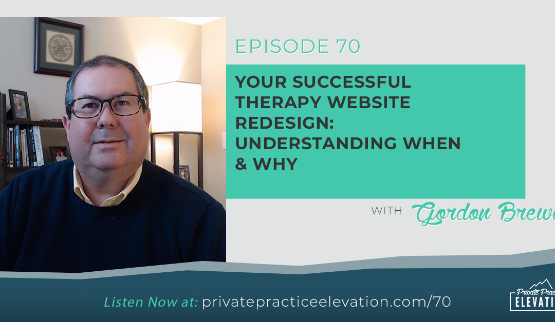 70. Your Successful Therapy Website Redesign: Understanding When & Why