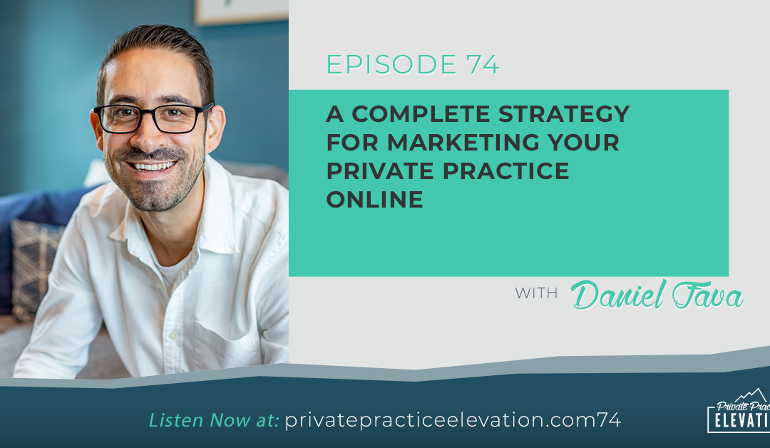 74. A Complete Strategy for Marketing Your Private Practice Online