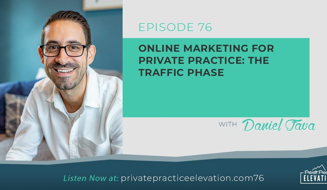 76. Online Marketing for Private Practice: The Traffic Phase