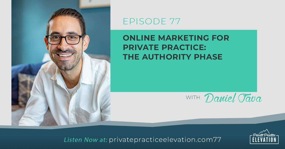 77. Online Marketing for Private Practice – The Authority Phase