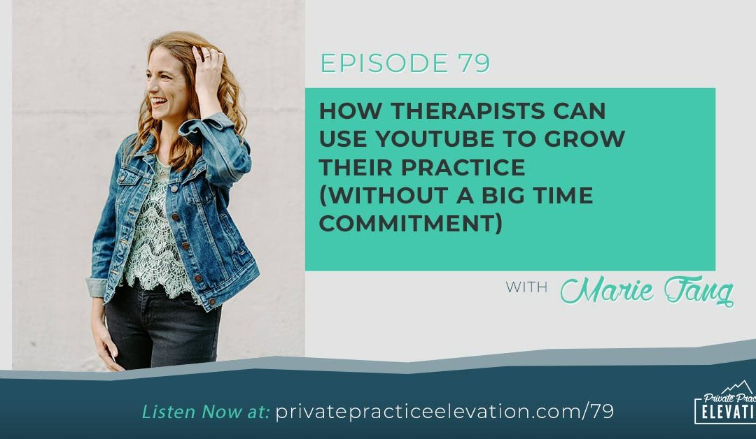 79. How Therapists Can Use YouTube To Grow Their Practice (without a big time commitment) with Marie Fang
