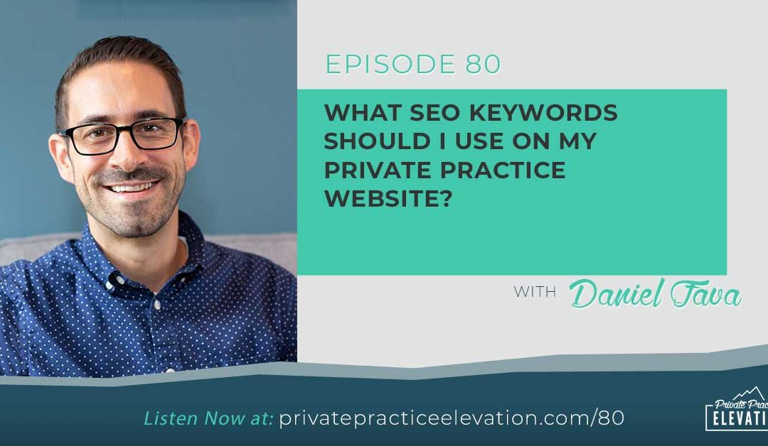 80. What SEO Keywords Should I Use on My Private Practice Website?
