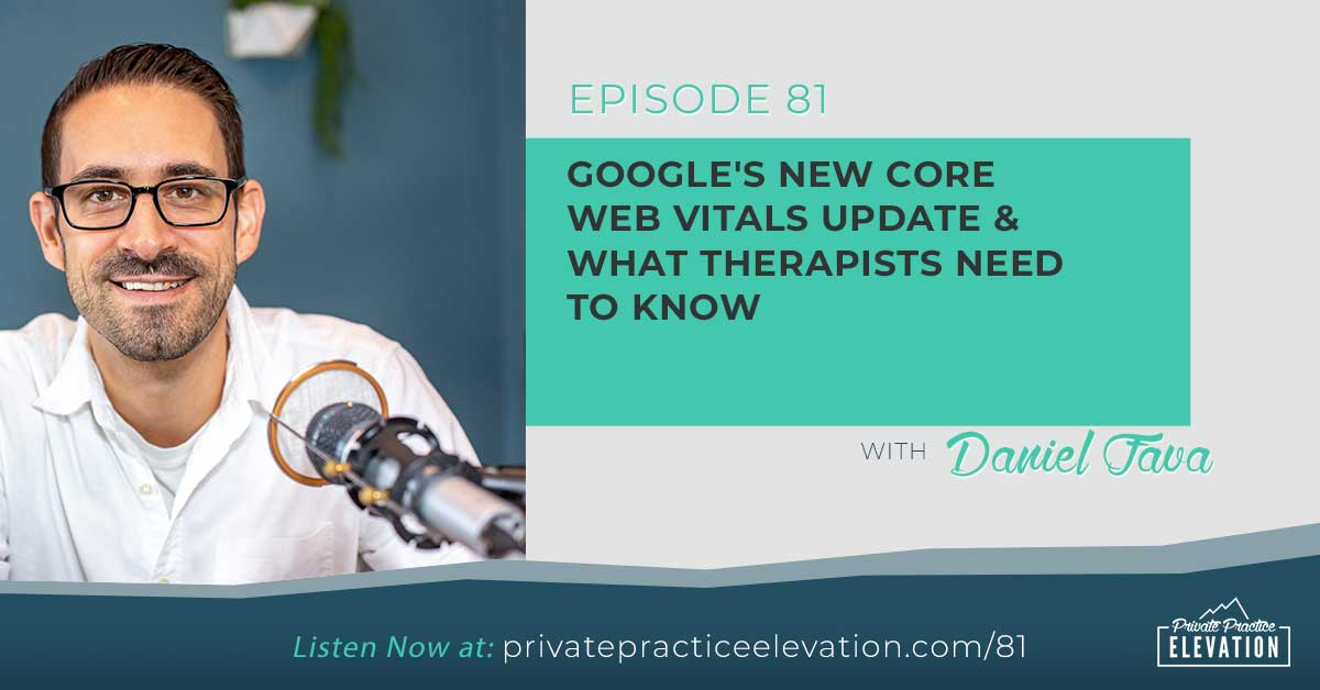 81. Google's New Core Web Vitals Update & What Therapists Need To Know