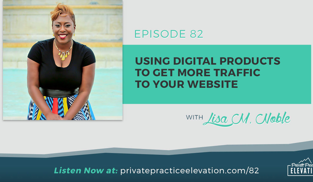 82. Using Digital Products To Get More Traffic To Your Private Practice Website with Lisa Noble