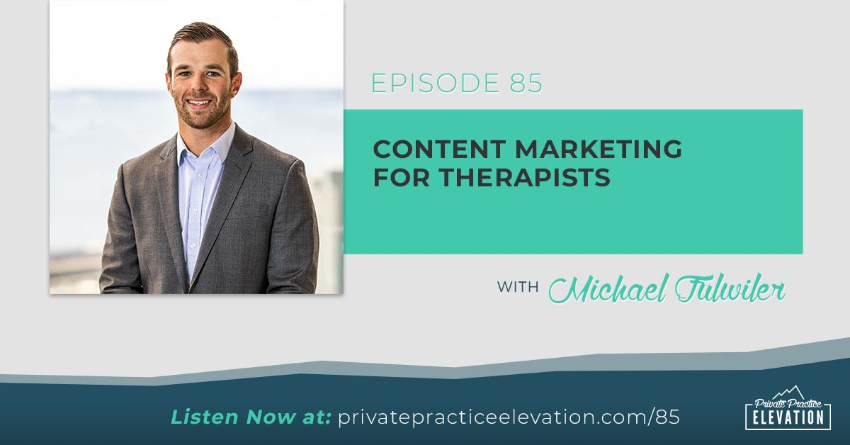 85. Content Marketing for Therapists with Michael Fulwiler