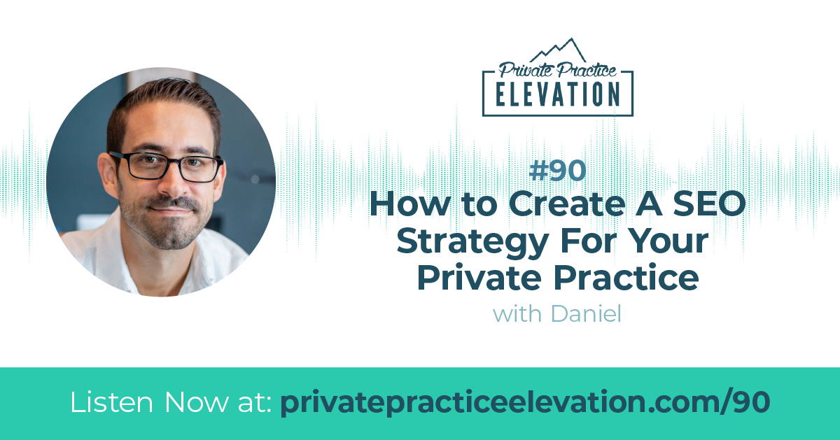 90. How to Create A SEO Strategy For Your Private Practice
