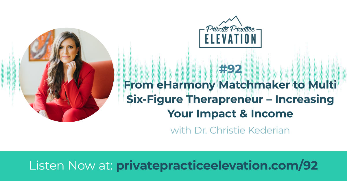 92. From eHarmony Matchmaker to Multi Six-Figure Therapreneur – Increasing Your Impact & Income with Dr. Christie Kederian